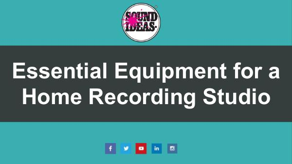 Important Equipment Required in a Home Recording Studio Essential Equipment for a Home Recording Studio