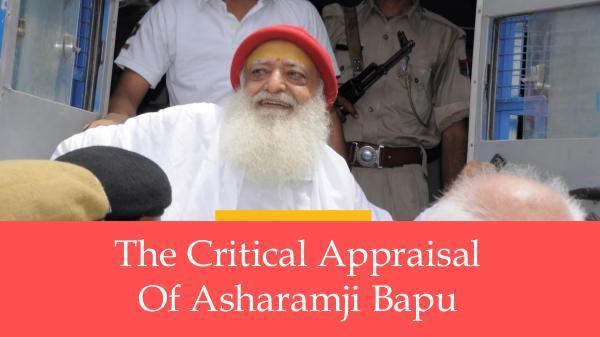 Critical Appraisal of Asharamji Bapu Critical Appraisal of Asharamji Bapu