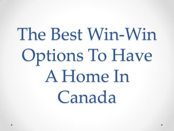 The Best Win-Win Options To Have A Home In Canada
