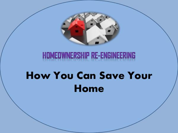 Homeownership Re-Engineering - How You Can Save Yo