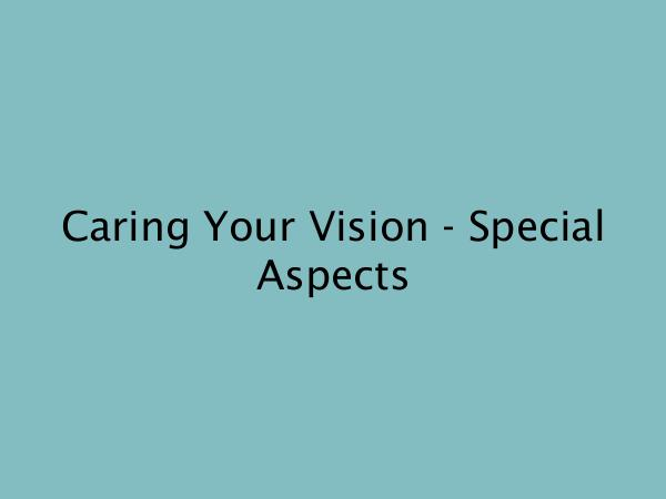 Caring Your Vision - Special Aspects