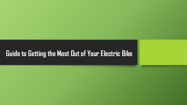 Guide to Getting the Most Out of Your Electric Bik