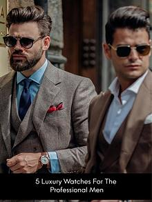 5 Luxury Watches For the Professional Men