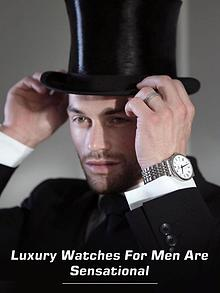 Luxury Watches for Men are Sensational