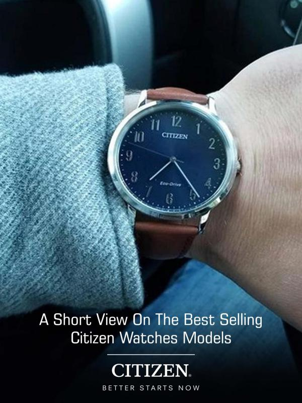 A Short View on the Best Selling Citizen Watches Models A Short View on the Best Selling Citizen Watches M