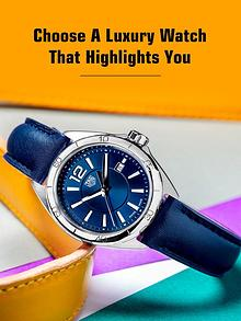 Choose a Luxury Watch that Highlights You