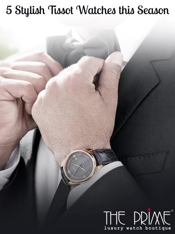 5 Stylish Tissot Watches this Season 5 Stylish Tissot Watches this Season