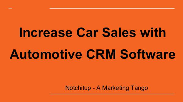 Notchitup - Marketing App Increase Car Sales with Automotive CRM Software