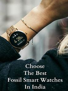 Choose the Best Fossil Smart Watches in India