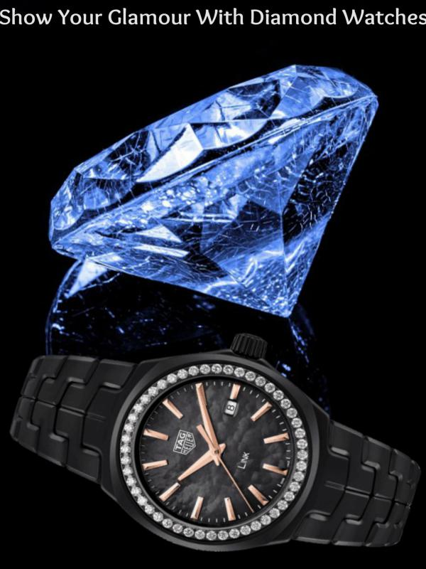 Show Your Glamour with Diamond Watches Show Your Glamour with Diamond Watches