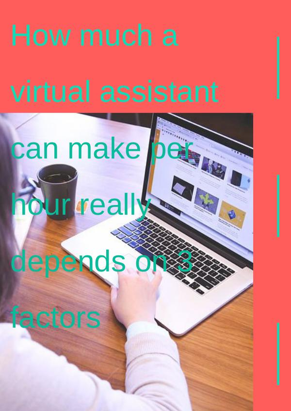 How much a virtual assistant can make per hour really depends on 3 fa How much a virtual assistant can make per hour rea