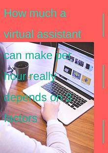 How much a virtual assistant can make per hour really depends on 3 fa
