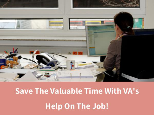 Save The Valuable Time With VA's Help On The Job! Save The Valuable Time With VA's Help On The Job!