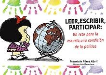LEER,ESCRIBIR,PARTICIPAR:UN RETO PARA LA ESCUELA, UNA CONDICIÓN DE P.