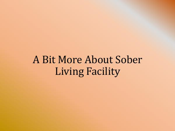 Tips On Finding The Right Addiction Rehab Center A Bit More About Sober Living Facility