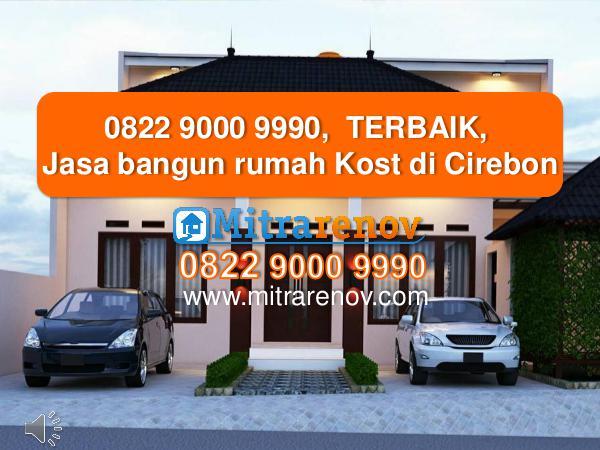 0822 9000 9990,  TERBAIK, Jasa Kontraktor  Rumah di Cirebon 0822 9000 9990,  TERBAIK, Jasa bangun rumah Kost d