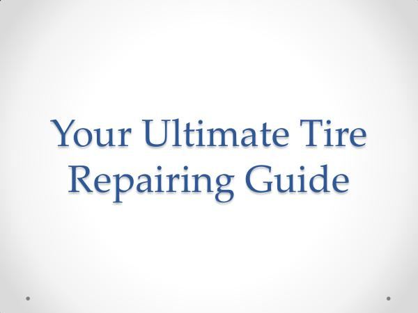 Your Ultimate Tire Repairing Guide