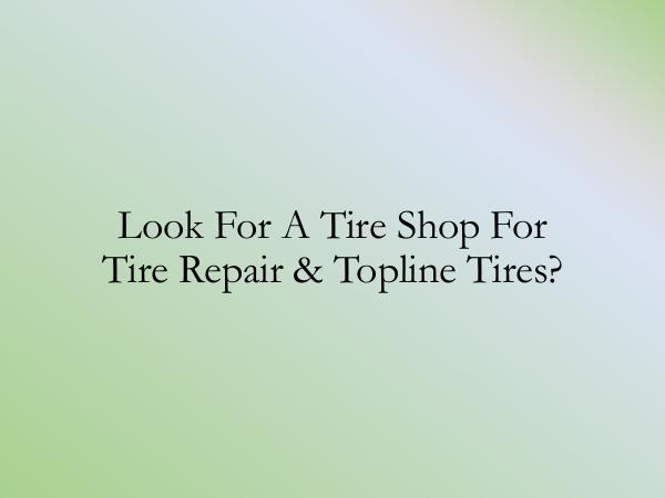 Guideline on Buying Tires Look For A Tire Shop For Tire Repair & Topline Tir