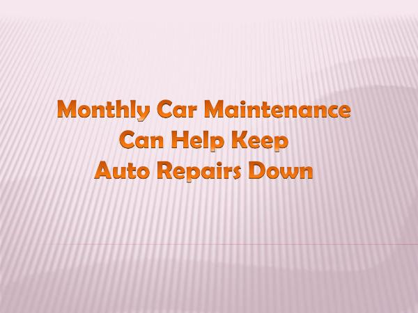Monthly Car Maintenance Can Help Keep Auto Repairs