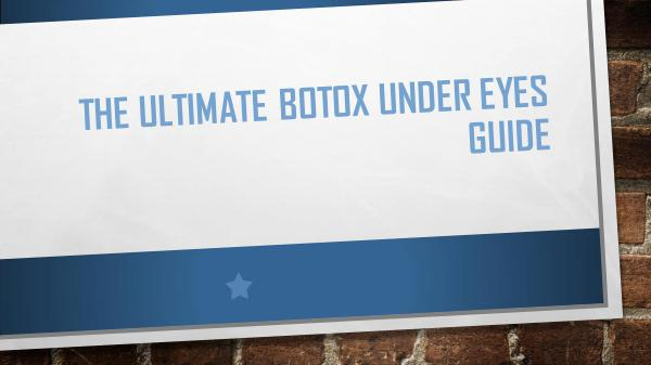 Botox Treatments and Many More The Ultimate Botox under Eyes Guide