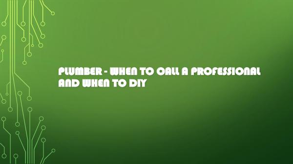 Fredericksburg Plumber Plumber - When to Call a Professional and When to