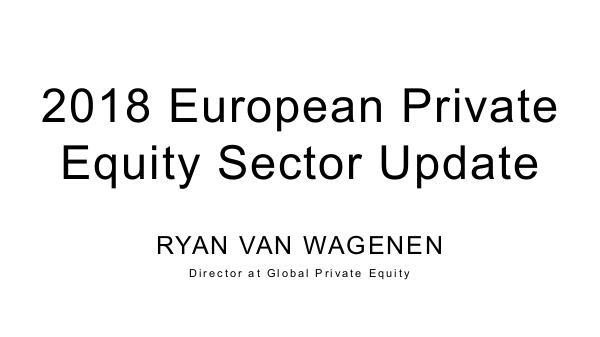 Ryan Van Wagenen European Private Equity Sector Update Ryan_Van_Wagenen__Global_Private_Equity