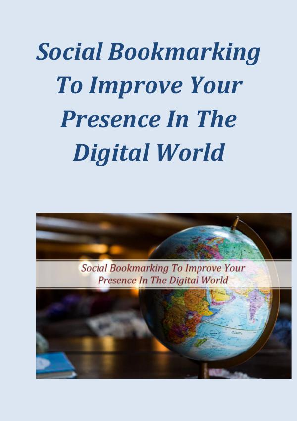Social Bookmarking To Improve Your Presence In The Digital World Social Bookmarking To Improve Your Presence In The