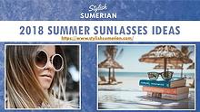 2018 Summer Sunglasses Ideas - Stylish Sumerian