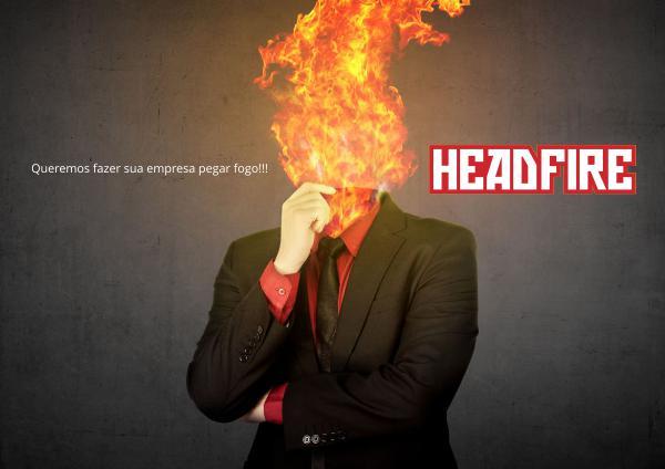 HEAD FIRE Apresentação HEAD FIRE