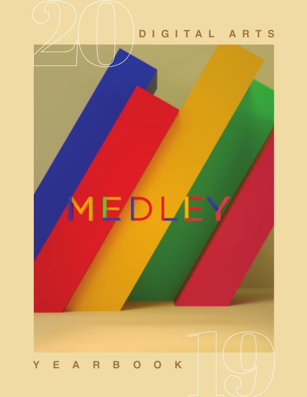 MEDLEY - Digital Arts 2019 Yearbook MEDLEY - DA YEARBOOK 2019