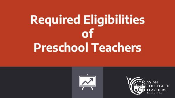 Required Eligibilities of Preschool Teacher 26th Sep, 2018
