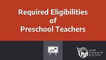 Required Eligibilities of Preschool Teacher