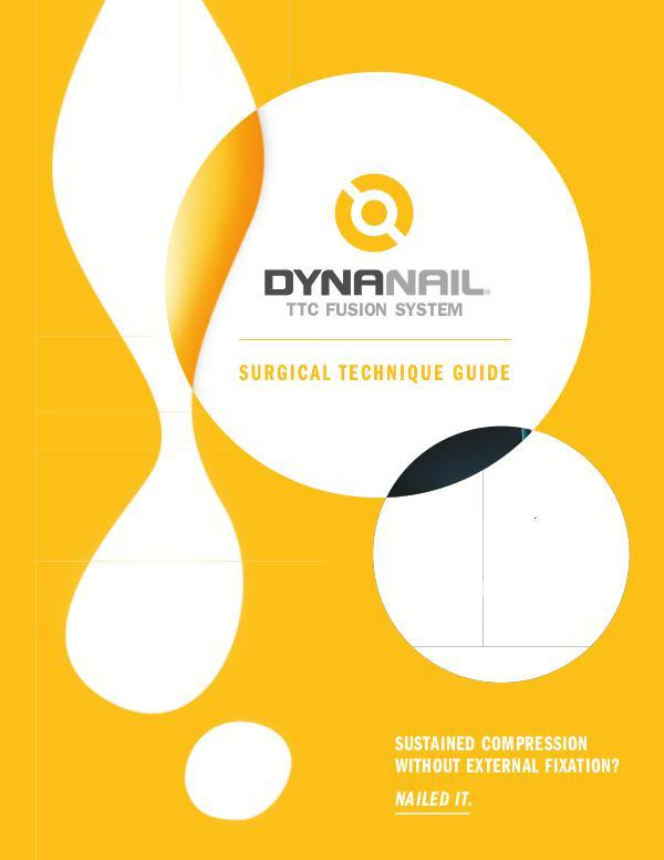 DynaNail® TTC Fusion System– Surgical Technique Guide DynaNail® TTC Fusion System– Surgical Technique Gu